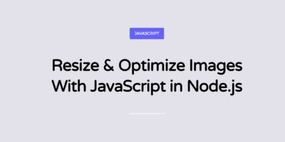 Resize & Optimize Images With JavaScript in Node.js
