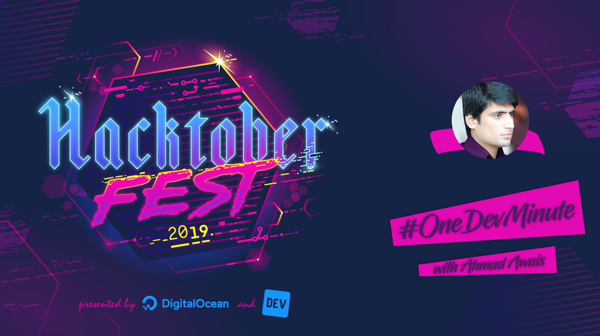 Hacktoberfest 2019 #OneDevMinute Ahmad Awais