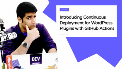 Introducing Continuous Deployment for WordPress Plugins with GitHub Actions