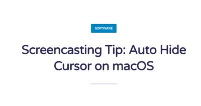 Screencasting Tip: Auto Hide Cursor on macOS
